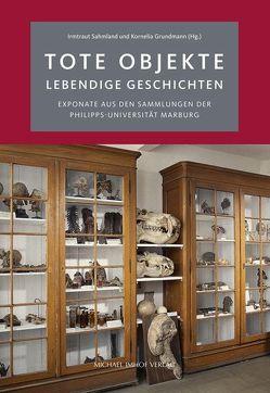 Tote Objekte – lebendige Geschichten von Grundmann,  Kornelia, Sahmland,  Irmtraut
