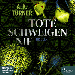 Tote schweigen nie von Turner,  A. K., Voss,  Sandra