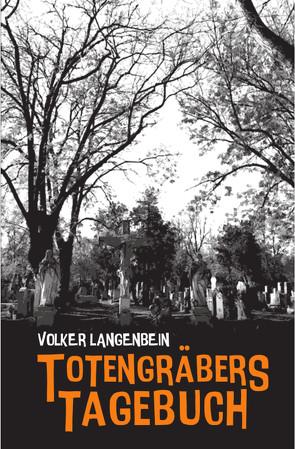 Totengräbers Tagebuch von Frick,  Klaus N, Langenbein,  Volker