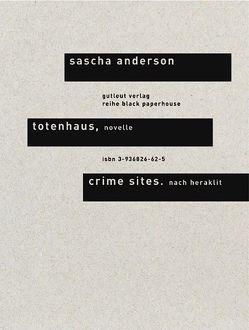 Totenhaus. Novelle /Crime Sites. Nach Heraklit / Totenhaus. Novelle & Crime Sites. Nach Heraklit von Anderson,  Sascha, Taxer,  Christine, Walser,  Alissa, Weinberger,  Lois