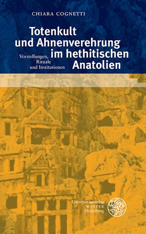 Totenkult und Ahnenverehrung im hethitischen Anatolien von Cognetti,  Chiara