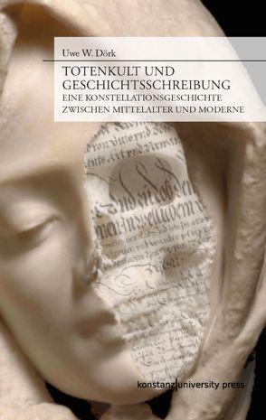 Totenkult und Geschichtsschreibung von Dörk,  Uwe W.