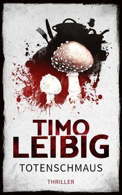 Totenschmaus: Krimi von Leibig,  Timo