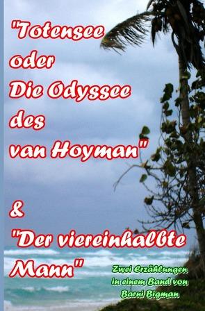 """""""Totensee oder Die Odyssee des van Hoyman"""" & """"Der Viereinhalbte Mann"""" von Bigman,  Barni"""
