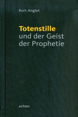 Totenstille und der Geist der Prophetie von Anglet,  Kurt