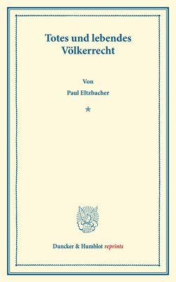 Totes und lebendes Völkerrecht. von Eltzbacher,  Paul