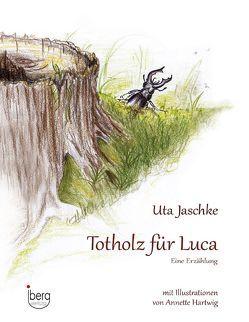 Totholz für Luca von Jaschke,  Uta