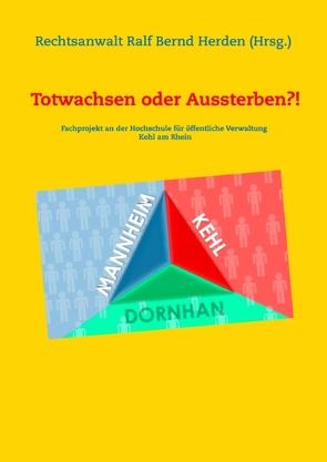 Totwachsen oder Aussterben?! von Herden,  Ralf Bernd
