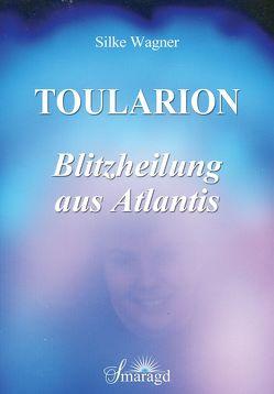 Toularion – Blitzheilung aus Atlantis von Wagner,  Silke