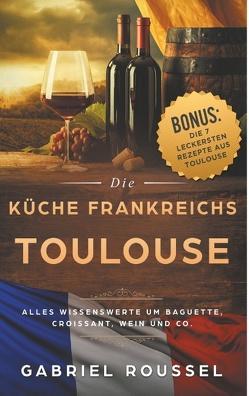 Toulouse – Die Küche Frankreichs von Roussel,  Gabriel