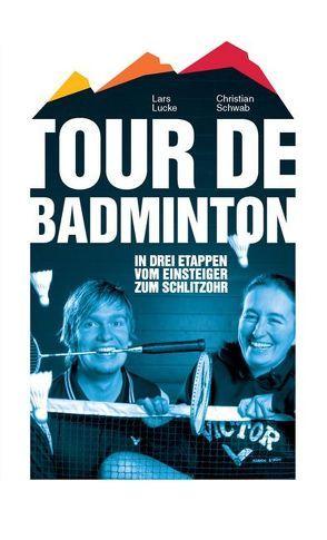 Tour de Badminton von Lucke,  Lars, Schwab,  Christian