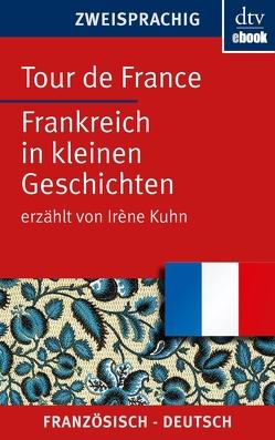 Tour de France Frankreich in kleinen Geschichten von Kuhn,  Irène, Wiegand,  Frieda