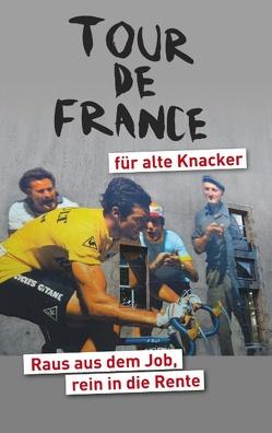 Tour de France für alte Knacker von Achatz,  Helmut
