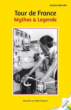 Tour de France. Mythos & Legende von Blondin,  Antoine, Rodecurt,  Stefan