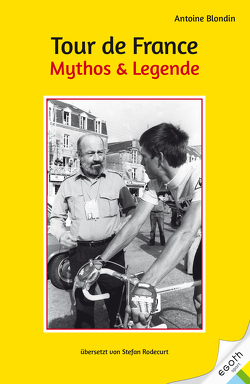Tour de France. Mythos & Legende von Blondin,  Antoine, Rodecurt,  Stefan