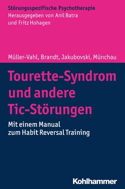 Tourette-Syndrom und andere Tic-Störungen von Batra,  Anil, Brandt,  Valerie, Hohagen,  Fritz, Jakubovski,  Ewgeni, Müller-Vahl,  Kirsten, Münchau,  Alexander