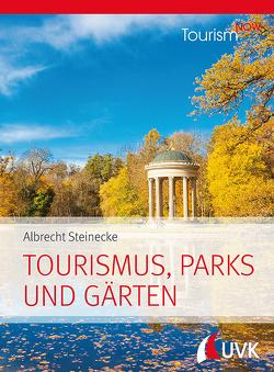 Tourism NOW: Tourismus, Parks und Gärten von Steinecke,  Albrecht
