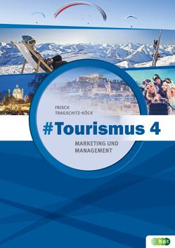 #Tourismus 4 – Marketing und Management von Frisch,  Astrid, Tragschitz-Köck,  Gabriele