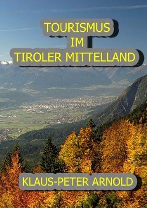 TOURISMUS IM TIROLER MITTELLAND von Arnold,  Klaus-Peter