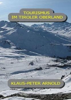 Tourismus im Tiroler Oberland von Arnold,  Klaus-Peter