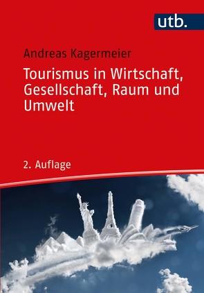 Tourismus in Wirtschaft, Gesellschaft, Raum und Umwelt von Kagermeier,  Andreas