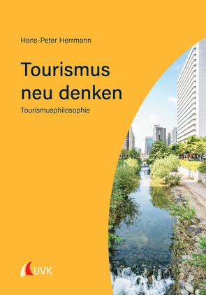 Tourismus neu denken von Herrmann,  Hans-Peter