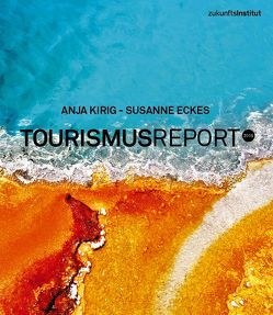 Tourismus Report 2015 von Eckes,  Susanne, Kirig,  Anja, Zukunftsinstitut GmbH