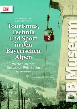Tourismus, Technik und Sport in den Bayerischen Alpen von Ebenfeld,  Stefan