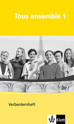 Tous ensemble / Verbenlernheft von Crismat,  Anne, Economides-Fincke,  Françoise, Grunwald,  Bernd, Jouvet,  Laurent, Lamer,  Sandrine, Schröder,  Brigitte, Tegethoff,  Gudrun, Theinert,  Kerstin