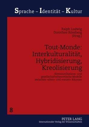 Tout-Monde: Interkulturalität, Hybridisierung, Kreolisierung von Ludwig,  Ralph, Röseberg,  Dorothee