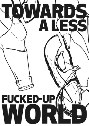 Towards A Less Fucked Up World von Breiheiser,  Nils, Riotfag,  Nick, Schiml,  Carolin