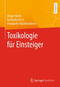Toxikologie für Einsteiger von Barth,  Holger, Ernst,  Katharina, Papatheodorou,  Panagiotis