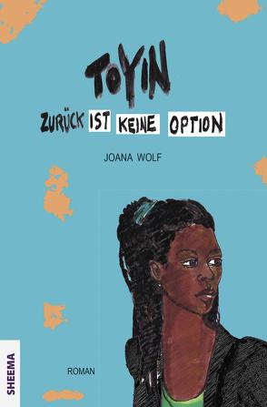 TOYIN – Zurück ist keine Option von Wolf,  Joana
