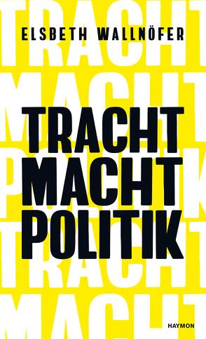 TRACHT MACHT POLITIK von Vermont,  Marie, Wallnöfer,  Elsbeth