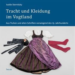 Tracht und Kleidung im Vogtland von Sternitzky,  Isolde