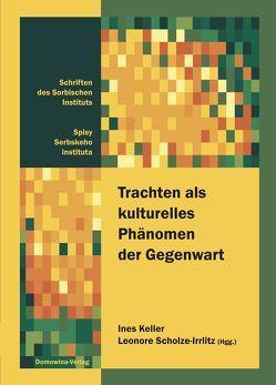 Trachten als kulturelles Phänomen der Gegenwart von Keller,  Ines, Scholze-Irrlitz,  Leonore