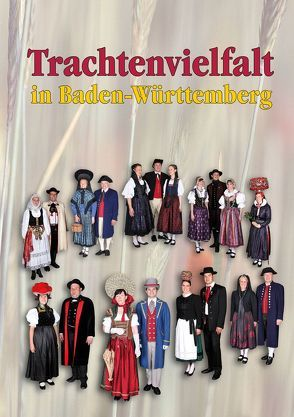 Trachtenvielfalt in Baden-Württemberg von Landesverband der Heimat- und Trachtenverbände Baden-Württemberg e.V.