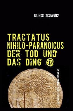 Tractatus nihilo-paranoicus / Der Tod und das Ding @ von Schwund,  Rainer
