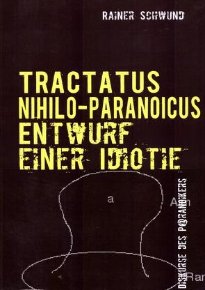 Tractatus nihilo-paranoicus / TRACTATUS NIHILO-PARANOICUS II von Schwund,  Rainer