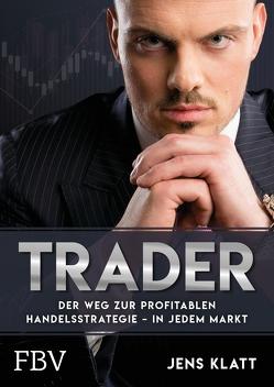 Trader – Der Weg zur profitablen Handelsstrategie – in jedem Markt von Klatt,  Jens