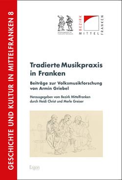 Tradierte Musikpraxis in Franken von Christ,  Heidi, Greiser,  Merle