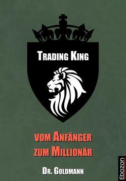 Trading King – vom Anfänger zum Millionär von Dr. Goldmann