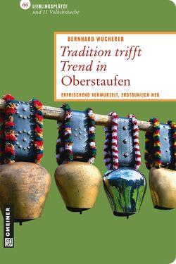 Tradition trifft Trend in Oberstaufen von Wucherer,  Bernhard