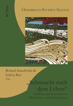 Sehnsucht nach dem Leben von Innerhofer,  Roland, Ritz,  Szilvia