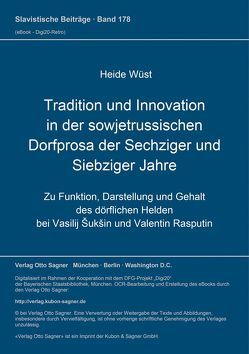 Tradition und Innovation in der sowjetrussischen Dorfprosa der sechziger und siebziger Jahre von Wüst,  Heide