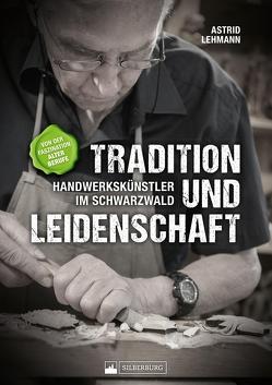 Tradition und Leidenschaft – Handwerkskünstler im Schwarzwald von Lehmann,  Astrid
