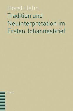 Tradition und Neuinterpretation im Ersten Johannesbrief. von Hahn,  Horst