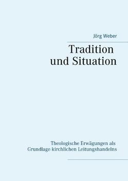 Tradition und Situation von Weber,  Jörg