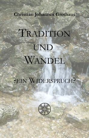 Tradition und Wandel – ein Widerspruch? von Falter,  Reinhard, Grothaus,  Christian Johannes
