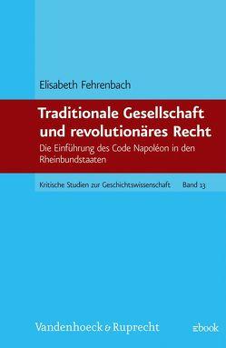 Traditionale Gesellschaft und revolutionäres Recht von Fehrenbach,  Elisabeth